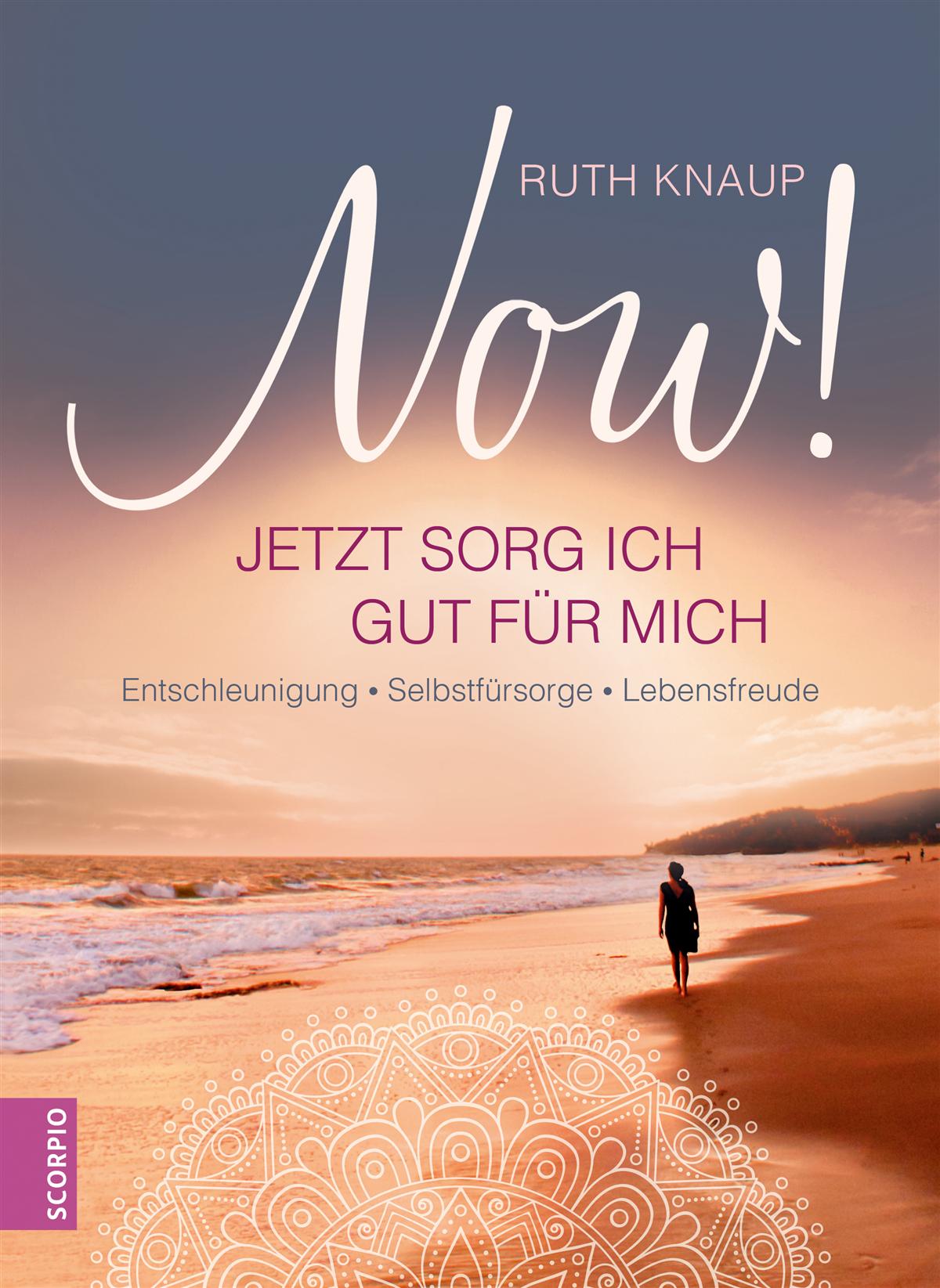 NOW! Jetzt sorg ich gut für mich - SCORPIO Verlag